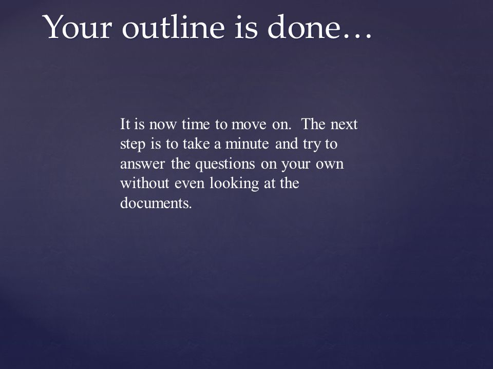 Your outline is done…