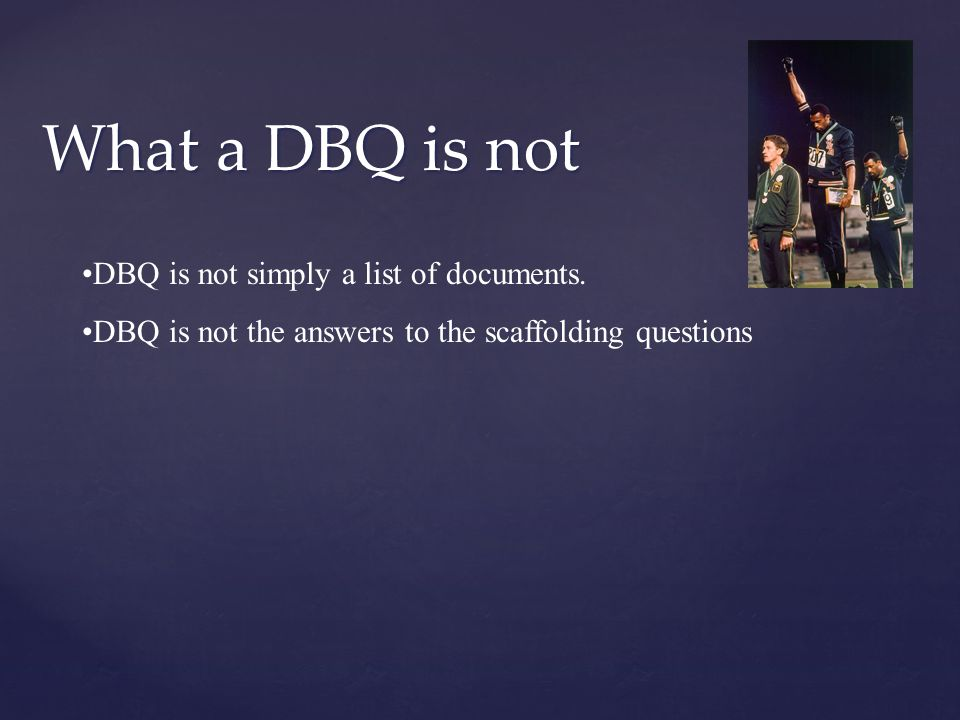 What a DBQ is not DBQ is not simply a list of documents.