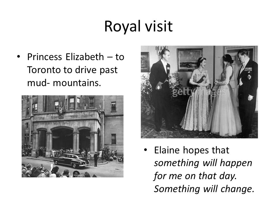 Royal visit Princess Elizabeth – to Toronto to drive past mud- mountains.
