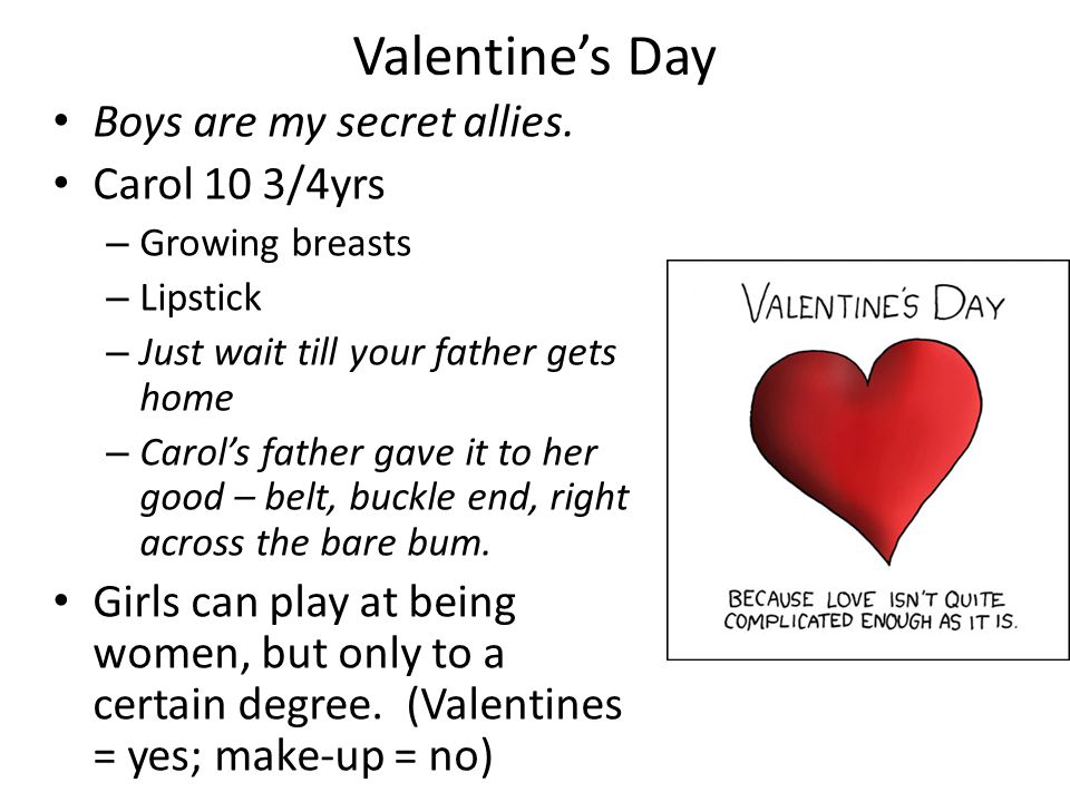 Valentine's Day Boys are my secret allies. Carol 10 3/4yrs