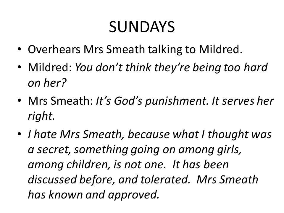 SUNDAYS Overhears Mrs Smeath talking to Mildred.
