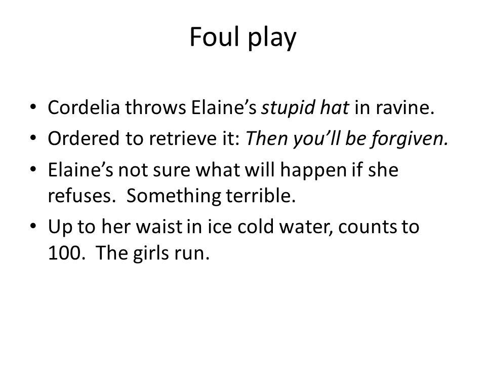 Foul play Cordelia throws Elaine's stupid hat in ravine.