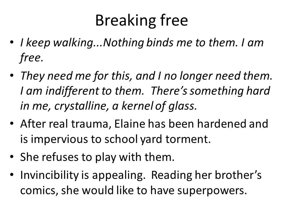 Breaking free I keep walking...Nothing binds me to them. I am free.