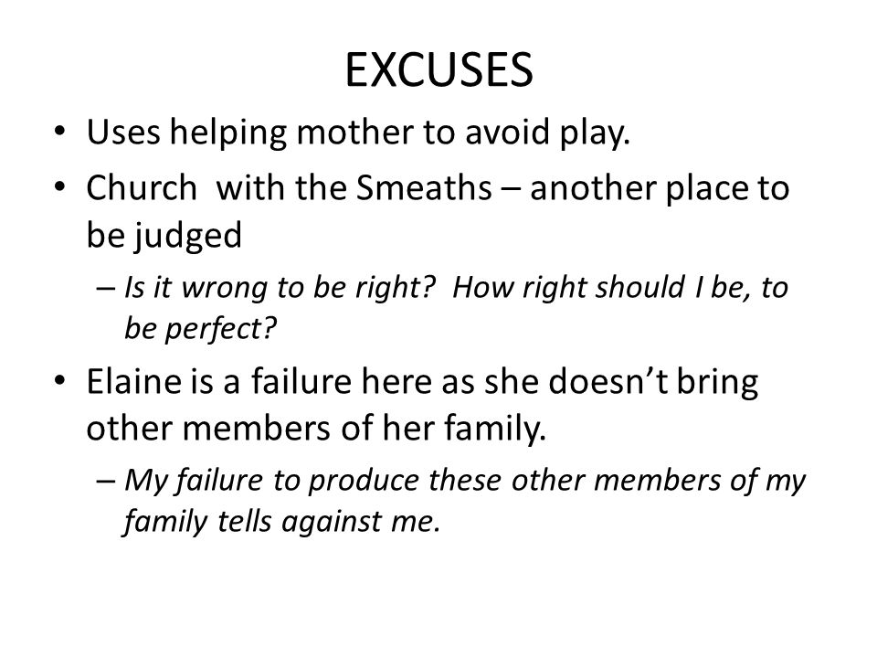 EXCUSES Uses helping mother to avoid play.