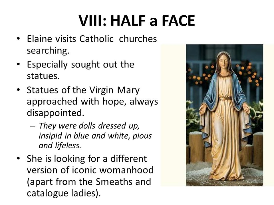 VIII: HALF a FACE Elaine visits Catholic churches searching.