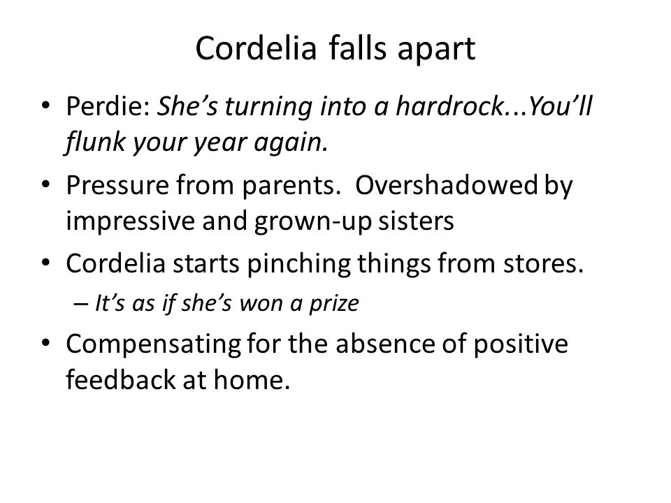 Cordelia falls apart Perdie: She's turning into a hardrock...You'll flunk your year again.