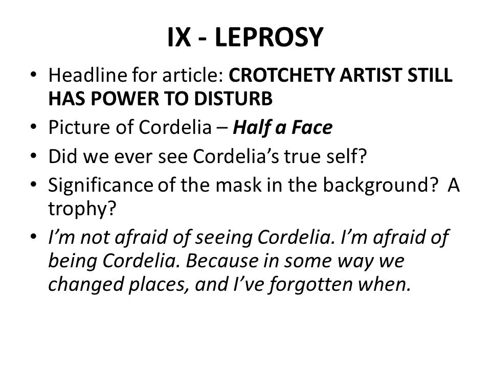 IX - LEPROSY Headline for article: CROTCHETY ARTIST STILL HAS POWER TO DISTURB. Picture of Cordelia – Half a Face.