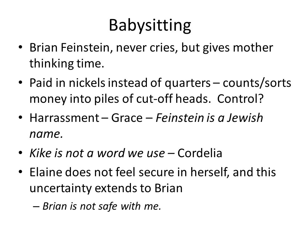 Babysitting Brian Feinstein, never cries, but gives mother thinking time.