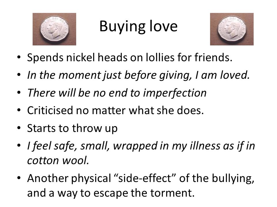 Buying love Spends nickel heads on lollies for friends.