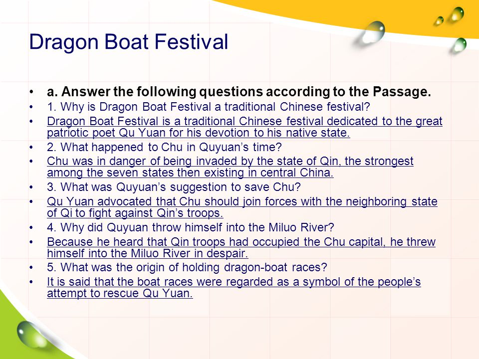 Dragon Boat Festival a. Answer the following questions according to the Passage. 1. Why is Dragon Boat Festival a traditional Chinese festival