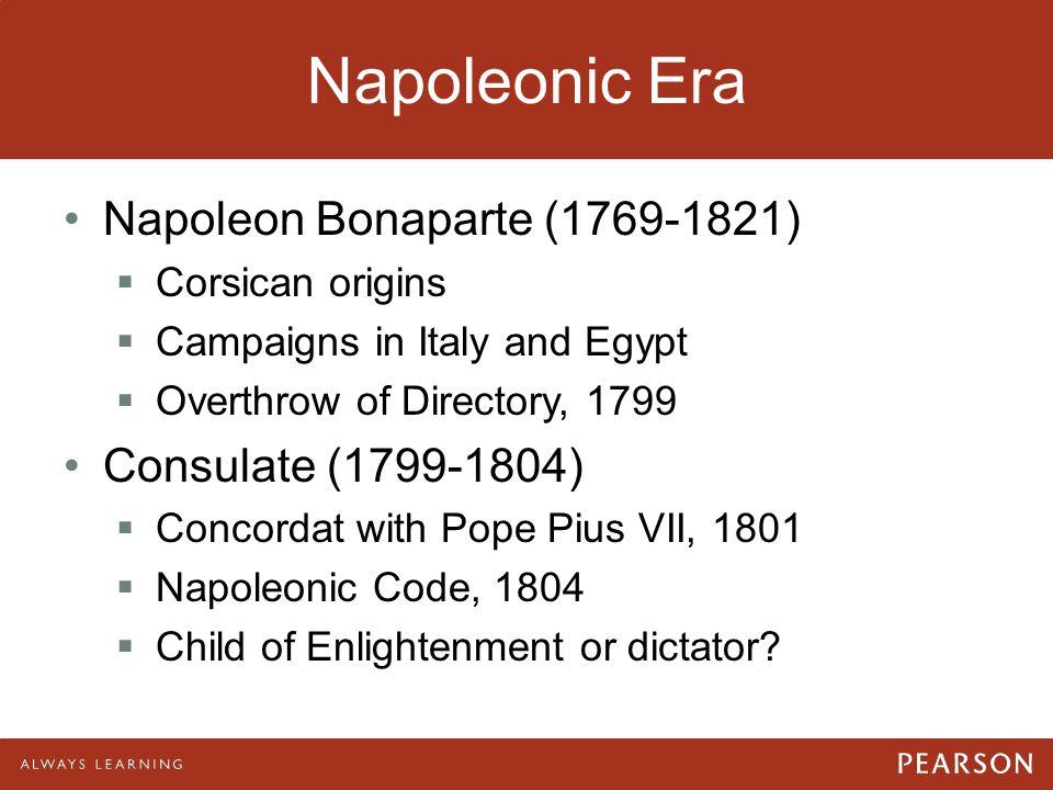 Napoleonic Era Napoleon Bonaparte (1769-1821) Consulate (1799-1804)