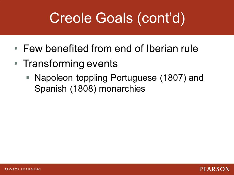 Creole Goals (cont'd) Few benefited from end of Iberian rule