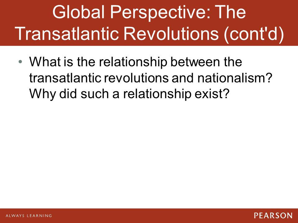 Global Perspective: The Transatlantic Revolutions (cont d)