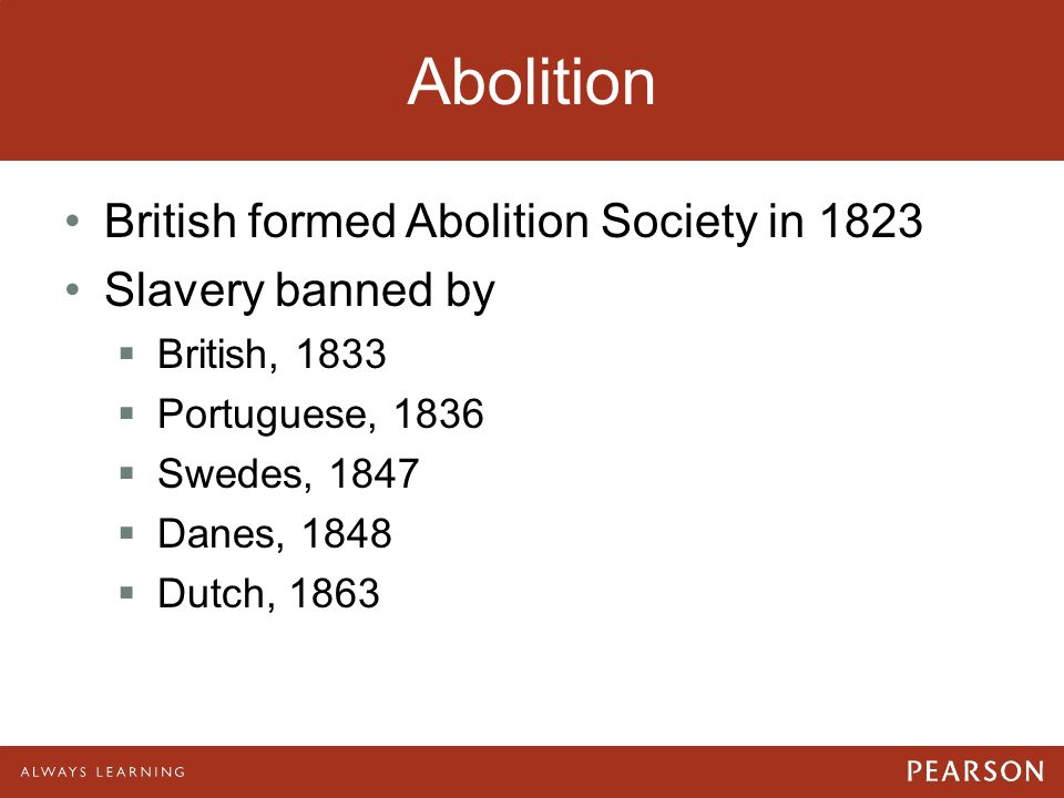 Abolition British formed Abolition Society in 1823 Slavery banned by