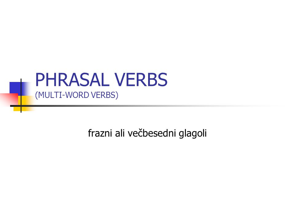 PHRASAL VERBS (MULTI-WORD VERBS)