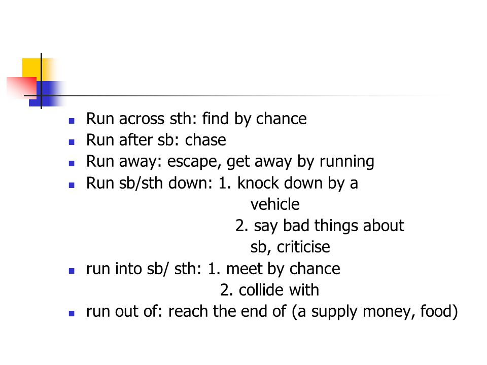 Run across sth: find by chance