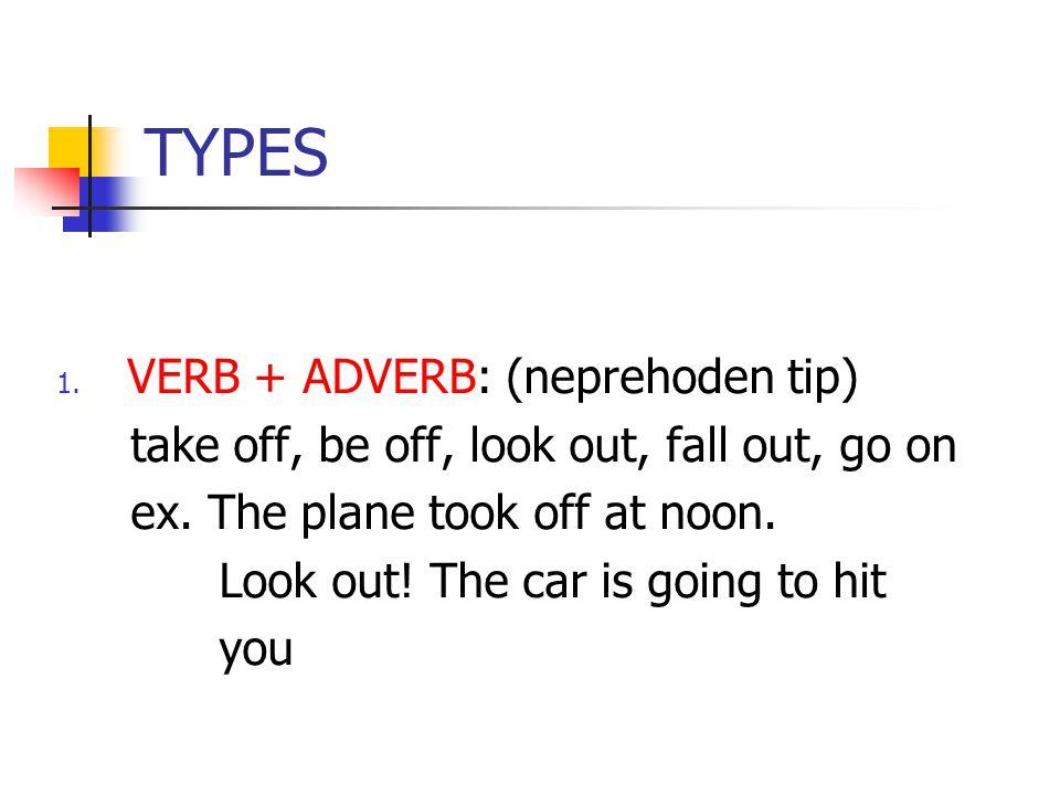 TYPES VERB + ADVERB: (neprehoden tip)