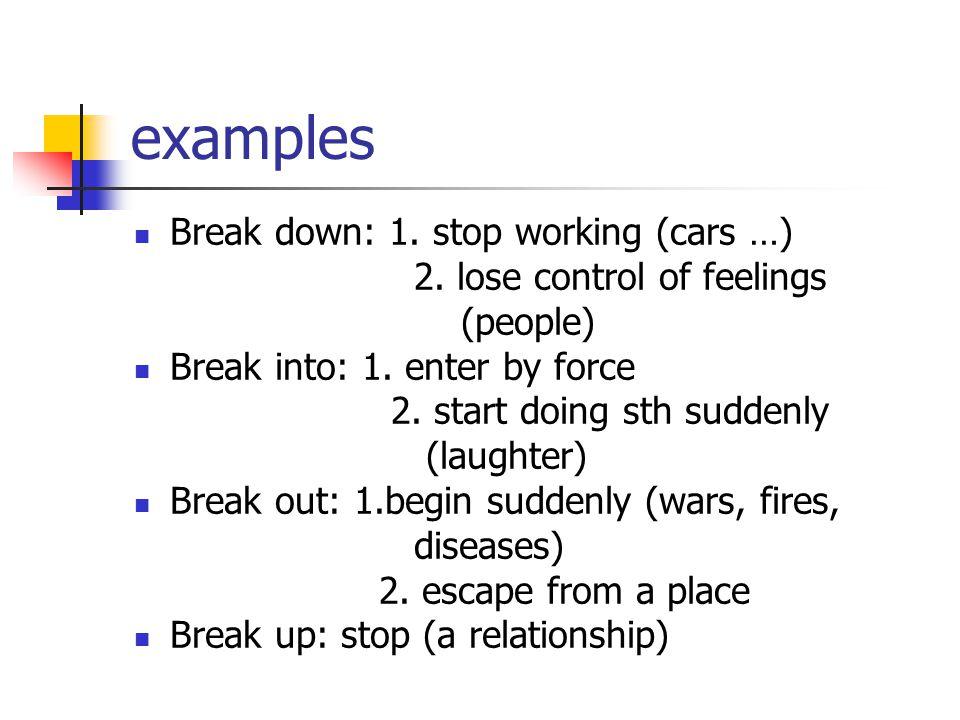 examples Break down: 1. stop working (cars …)