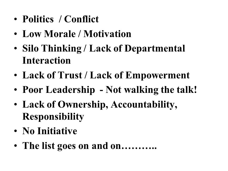 Politics / Conflict Low Morale / Motivation. Silo Thinking / Lack of Departmental Interaction. Lack of Trust / Lack of Empowerment.