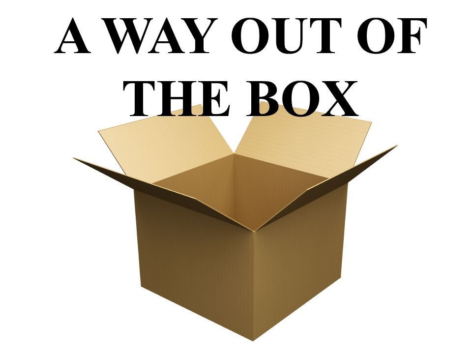 A WAY OUT OF THE BOX
