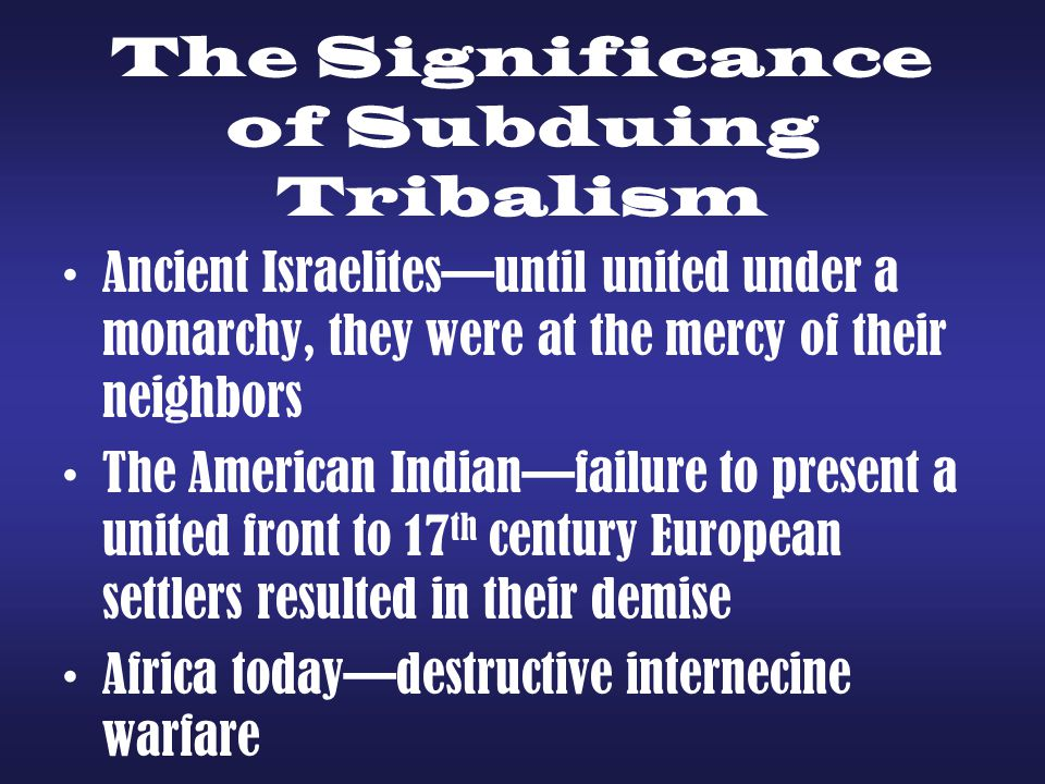 The Significance of Subduing Tribalism
