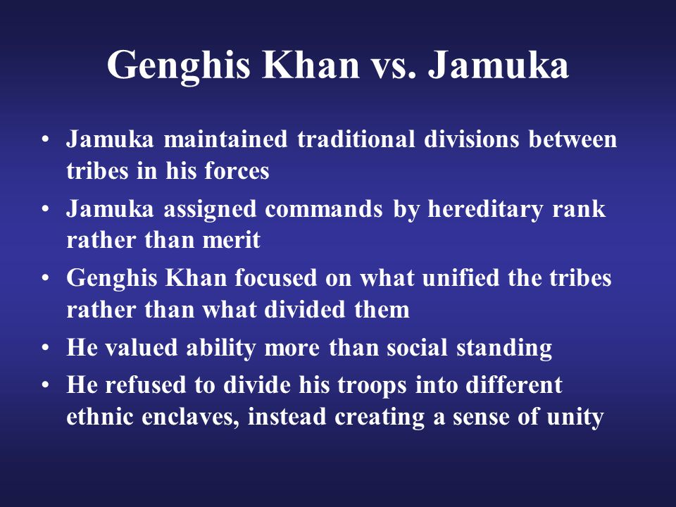 Genghis Khan vs. Jamuka Jamuka maintained traditional divisions between tribes in his forces.