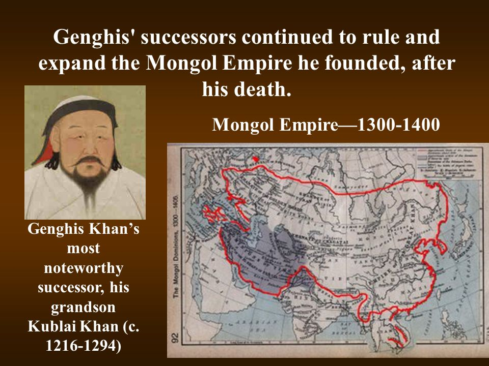 Genghis successors continued to rule and expand the Mongol Empire he founded, after his death.