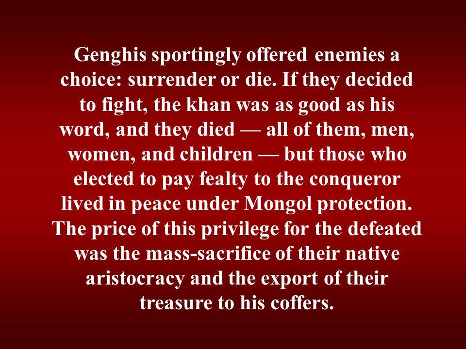 Genghis sportingly offered enemies a choice: surrender or die