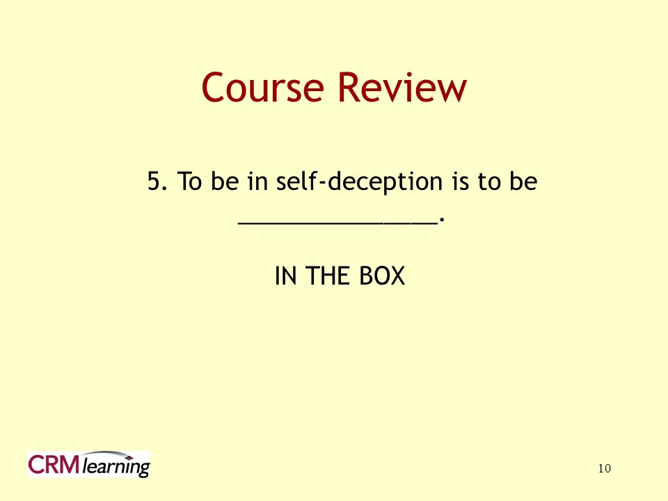 5. To be in self-deception is to be _______________.