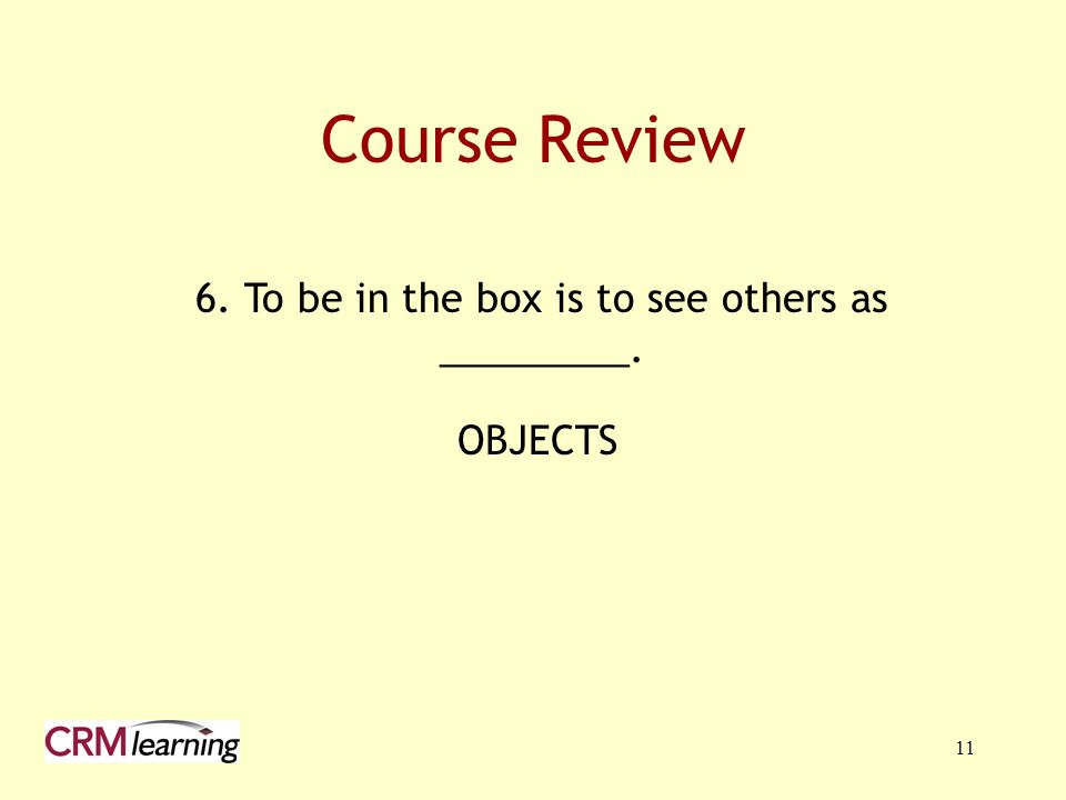 6. To be in the box is to see others as _________.