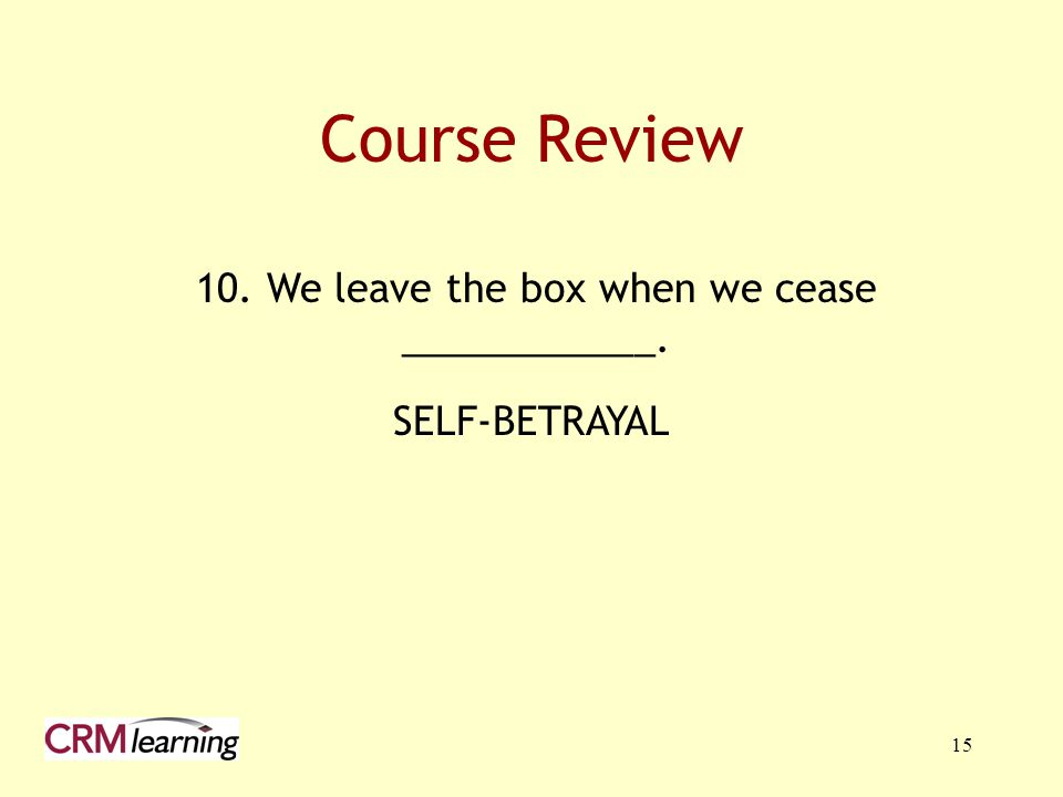 10. We leave the box when we cease ____________.
