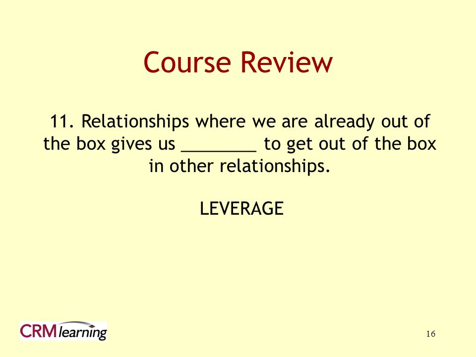 Course Review 11. Relationships where we are already out of the box gives us ________ to get out of the box in other relationships.