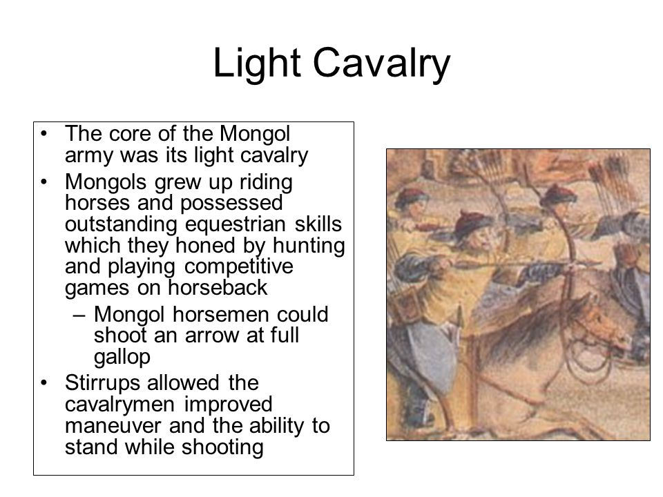 Light Cavalry The core of the Mongol army was its light cavalry