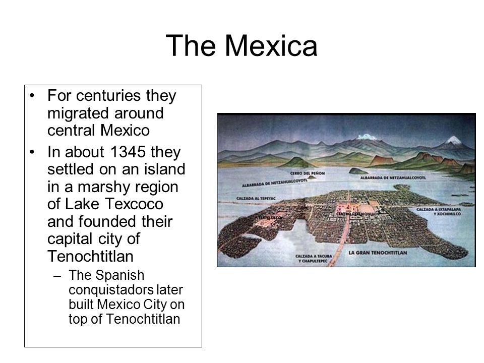 The Mexica For centuries they migrated around central Mexico