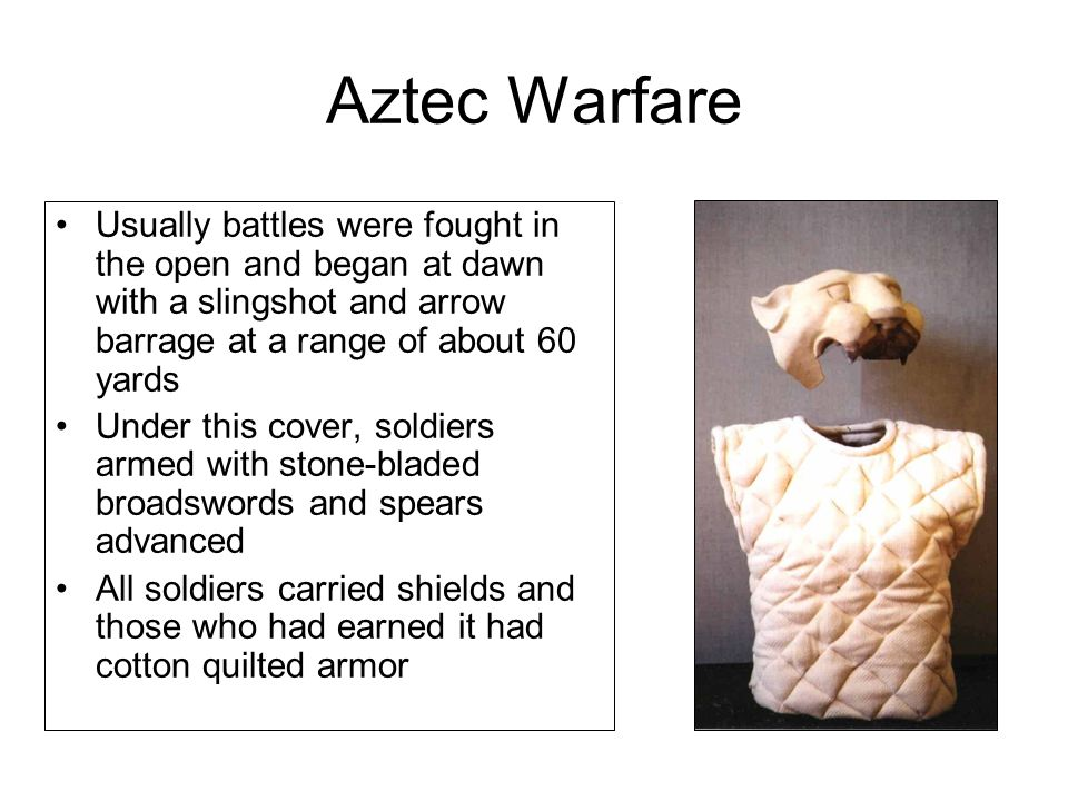 Aztec Warfare Usually battles were fought in the open and began at dawn with a slingshot and arrow barrage at a range of about 60 yards.