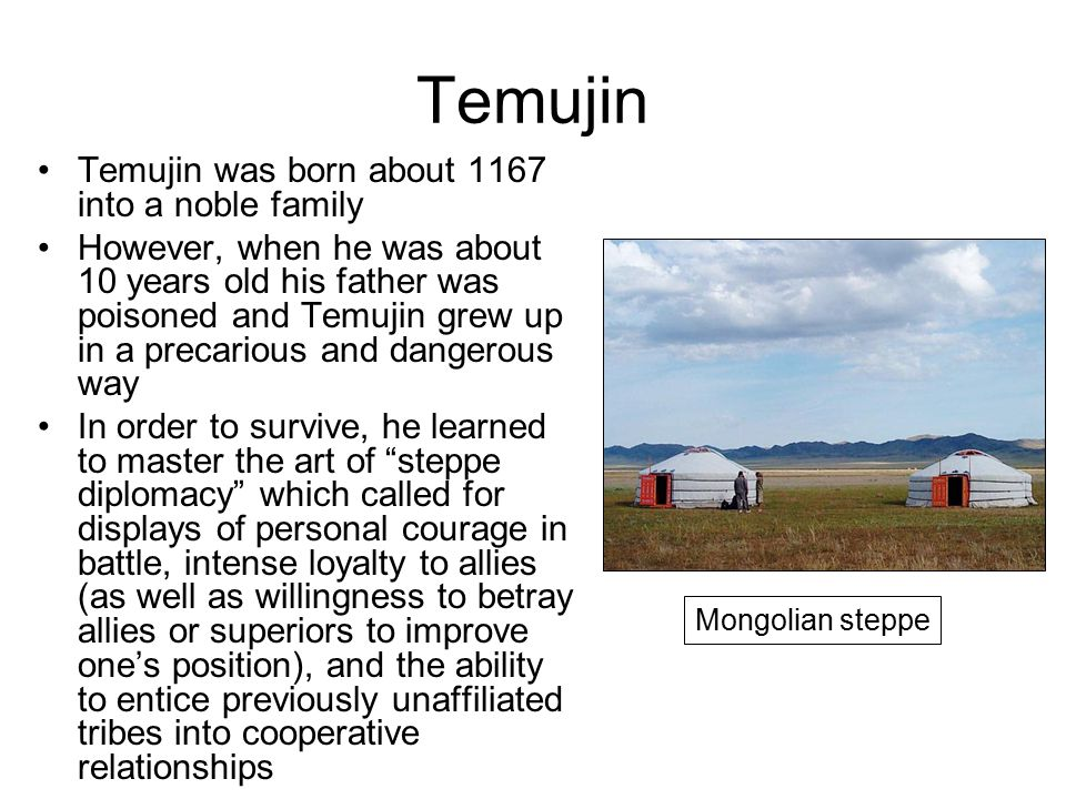 Temujin Temujin was born about 1167 into a noble family