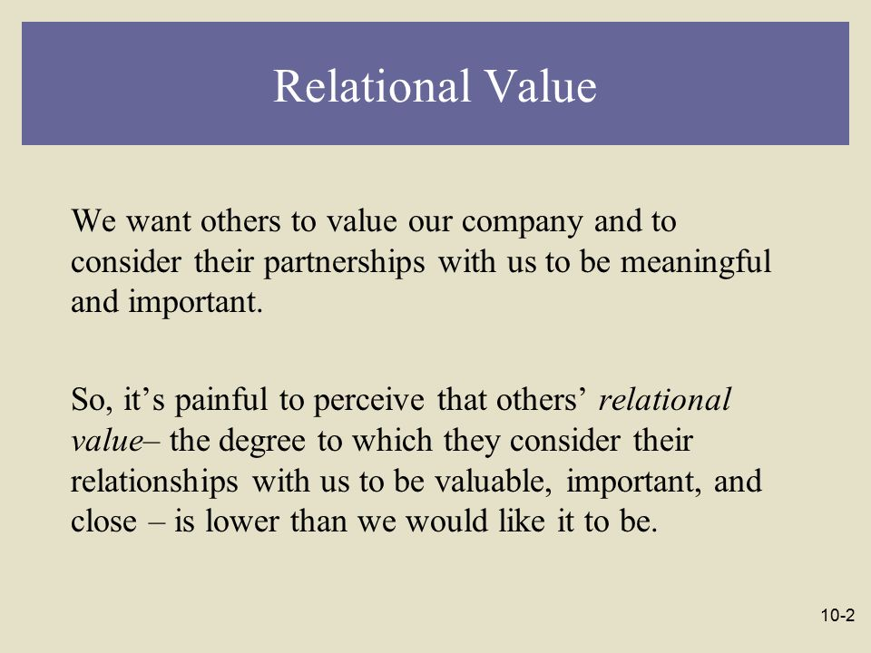 Relational Value We want others to value our company and to consider their partnerships with us to be meaningful and important.