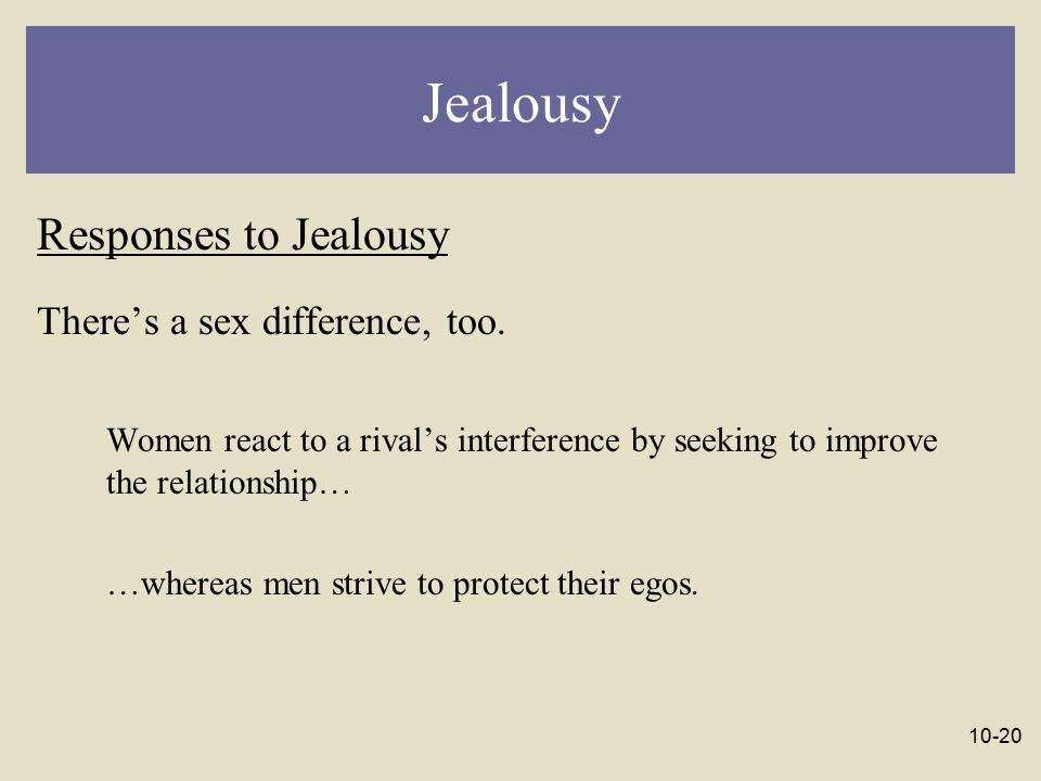 Jealousy Responses to Jealousy There's a sex difference, too.