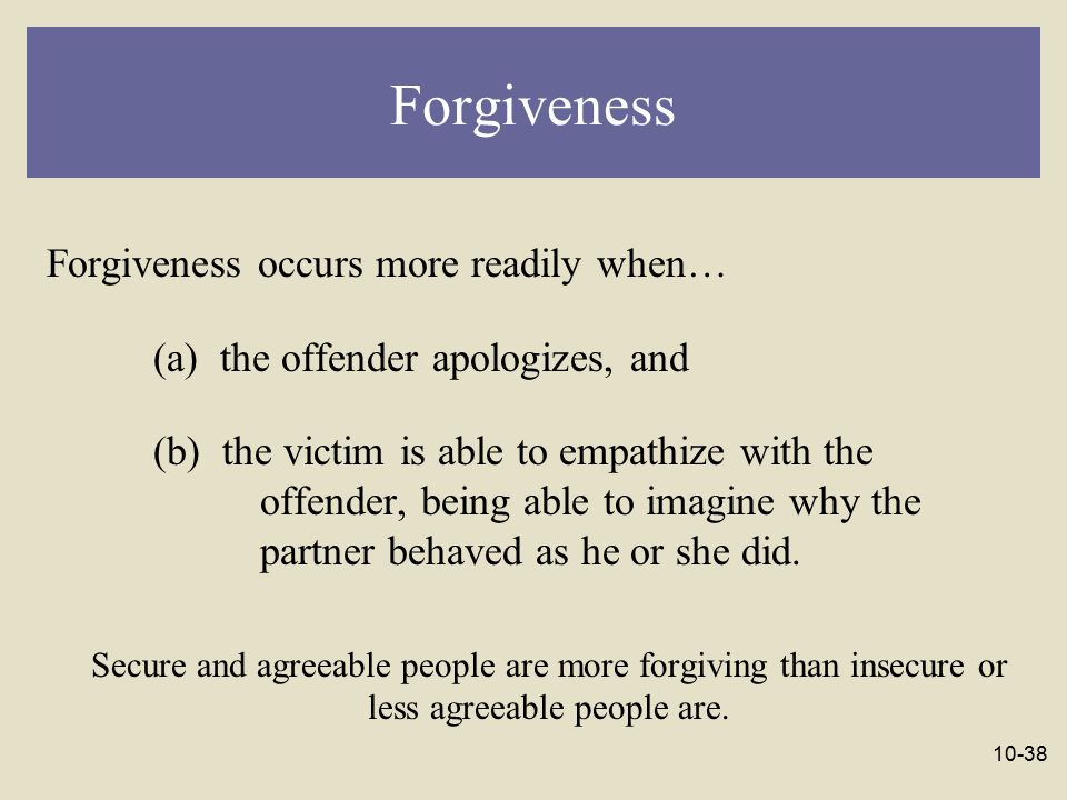 Forgiveness Forgiveness occurs more readily when…