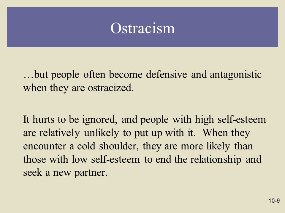Ostracism …but people often become defensive and antagonistic when they are ostracized.