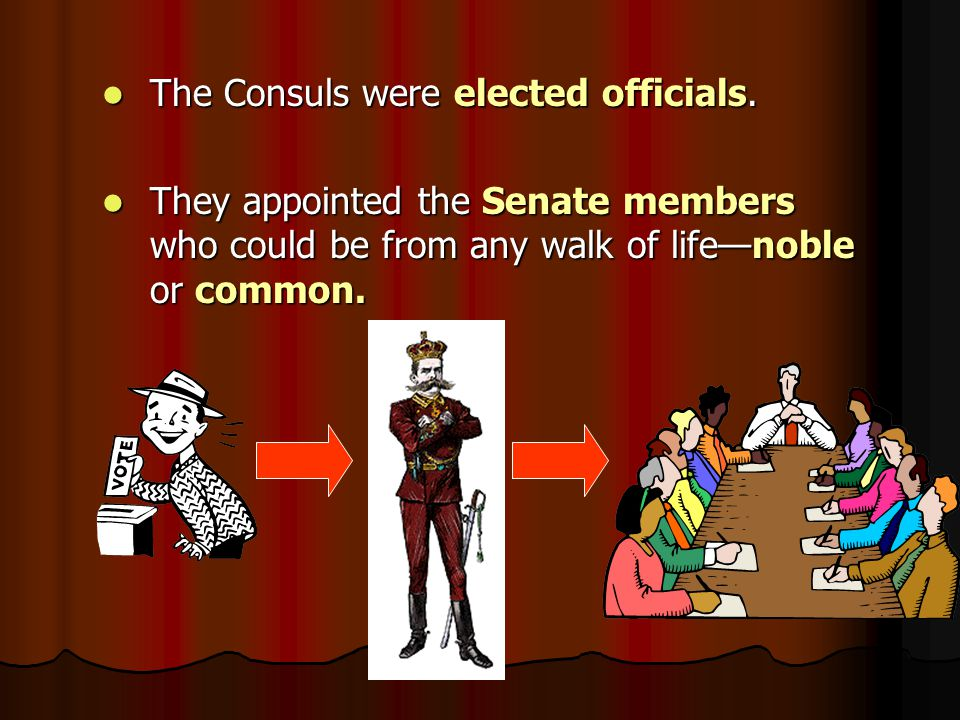 The Consuls were elected officials.