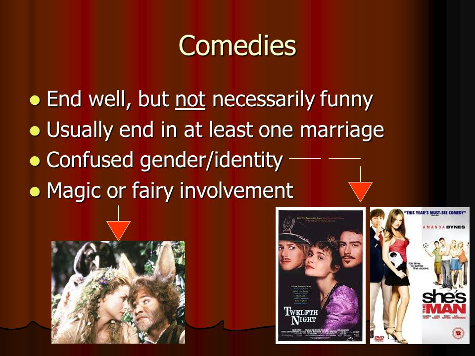 Comedies End well, but not necessarily funny