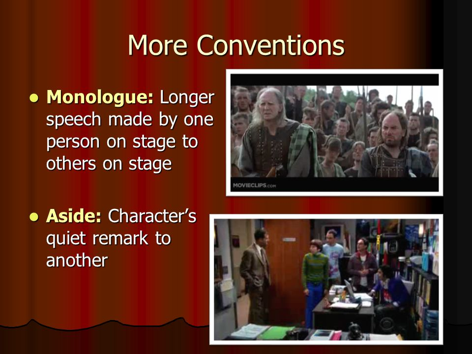 More Conventions Monologue: Longer speech made by one person on stage to others on stage.
