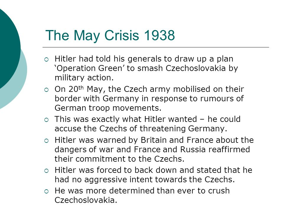 The May Crisis 1938 Hitler had told his generals to draw up a plan 'Operation Green' to smash Czechoslovakia by military action.