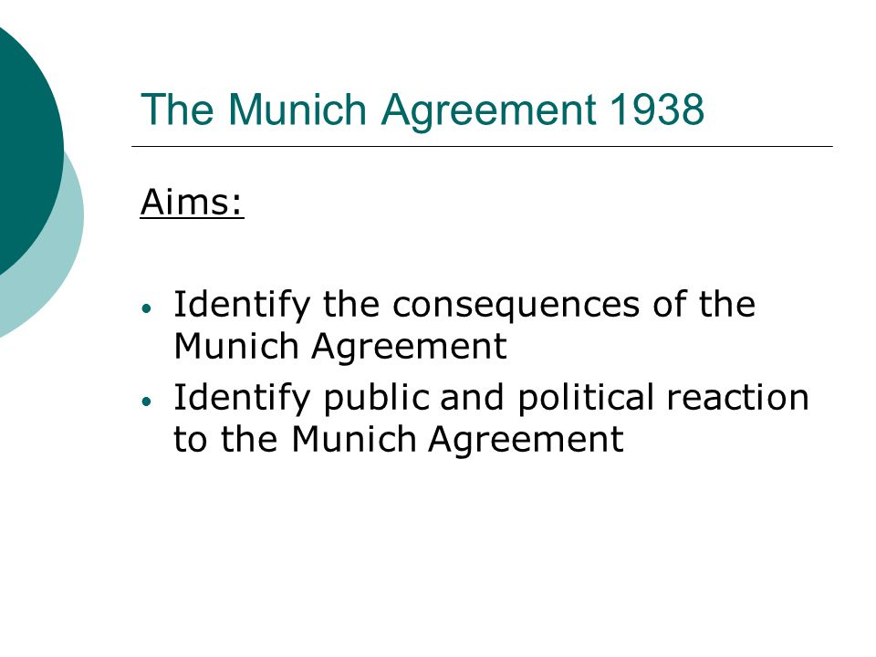 The Munich Agreement 1938 Aims: