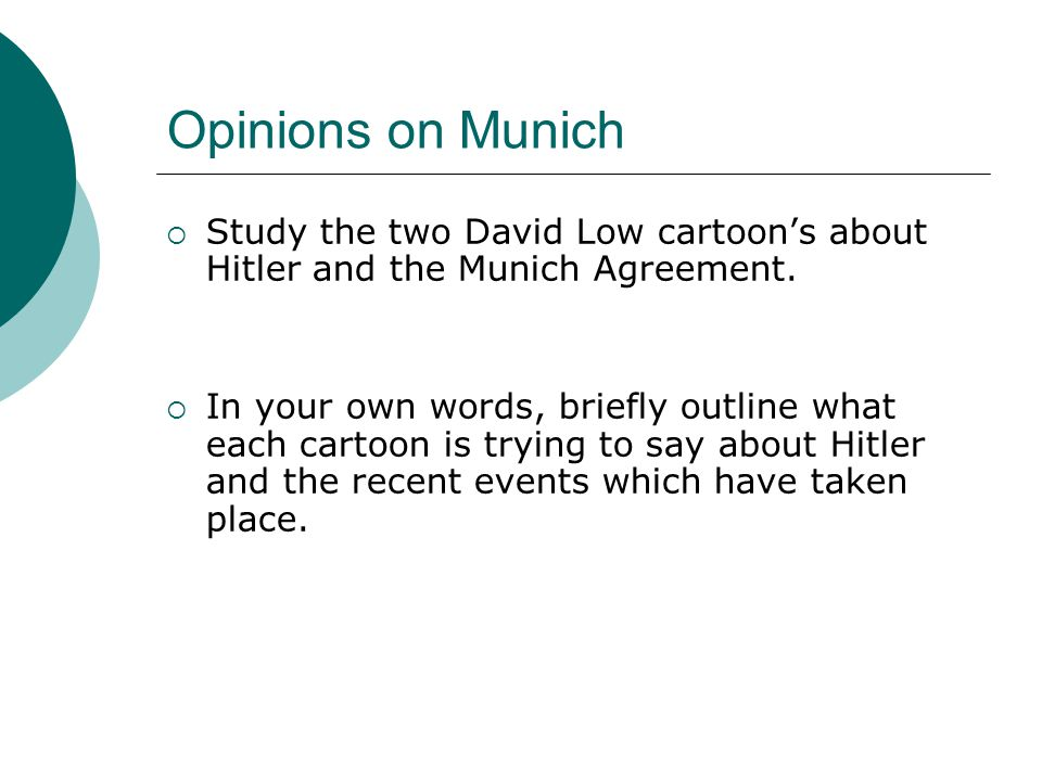 Opinions on Munich Study the two David Low cartoon's about Hitler and the Munich Agreement.