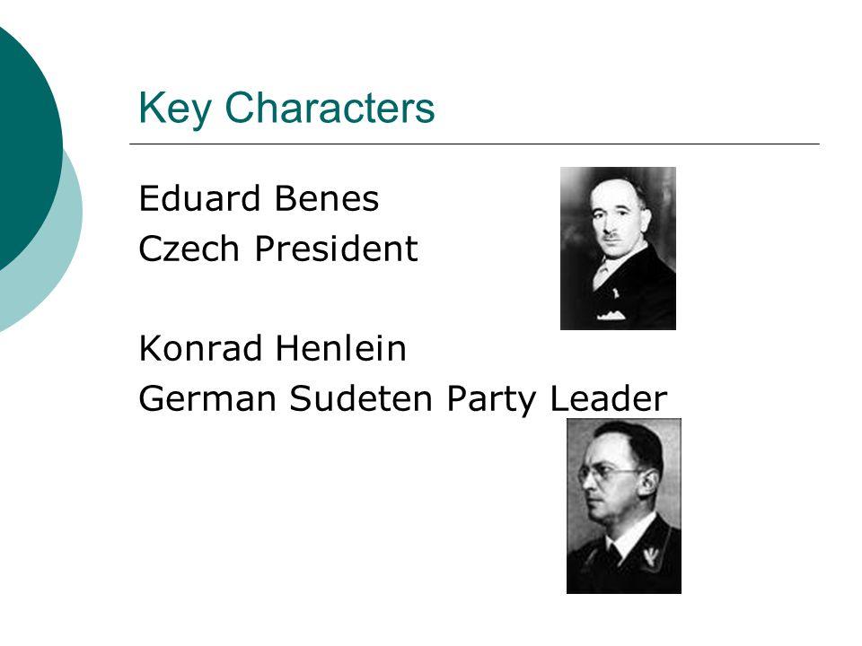 Key Characters Eduard Benes Czech President Konrad Henlein