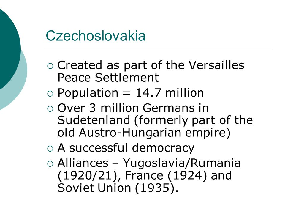 Czechoslovakia Created as part of the Versailles Peace Settlement