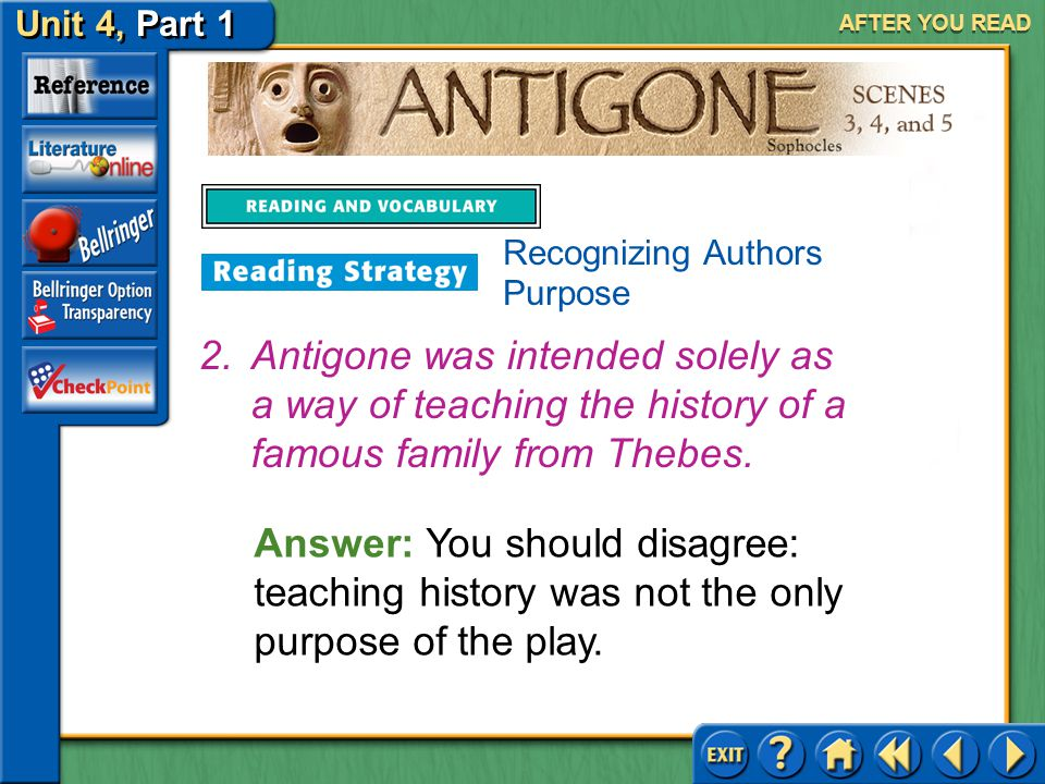 AFTER YOU READ Recognizing Authors Purpose. Antigone was intended solely as a way of teaching the history of a famous family from Thebes.