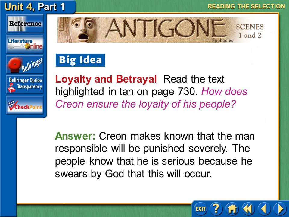 READING THE SELECTION Loyalty and Betrayal Read the text highlighted in tan on page 730. How does Creon ensure the loyalty of his people